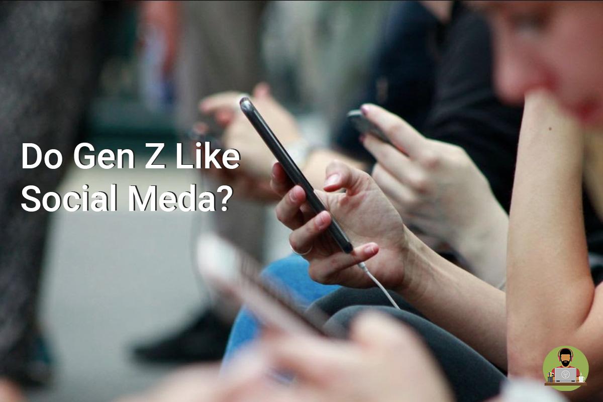 Do Gen Z Like Social Media?